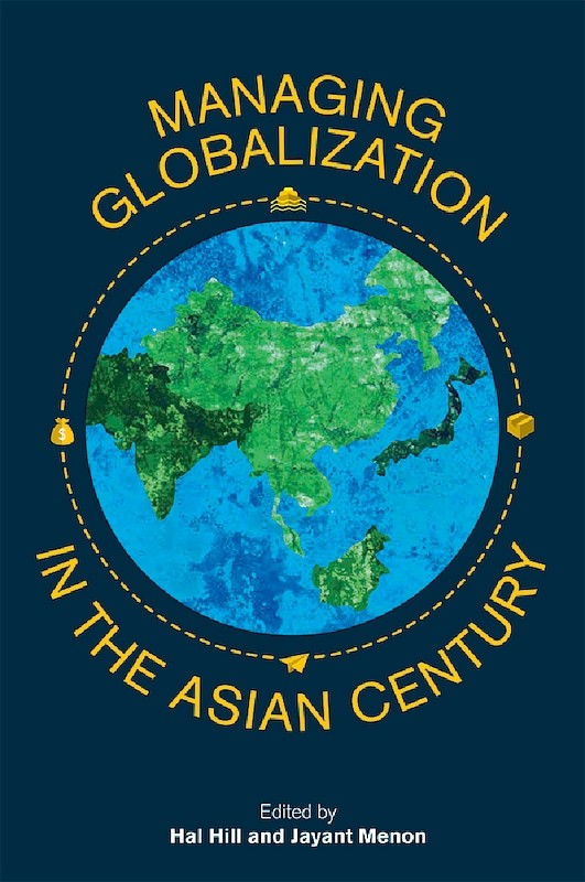 Managing Globalization in the Asian Century: Essays in Honour of Prema-Chandra Athukorala