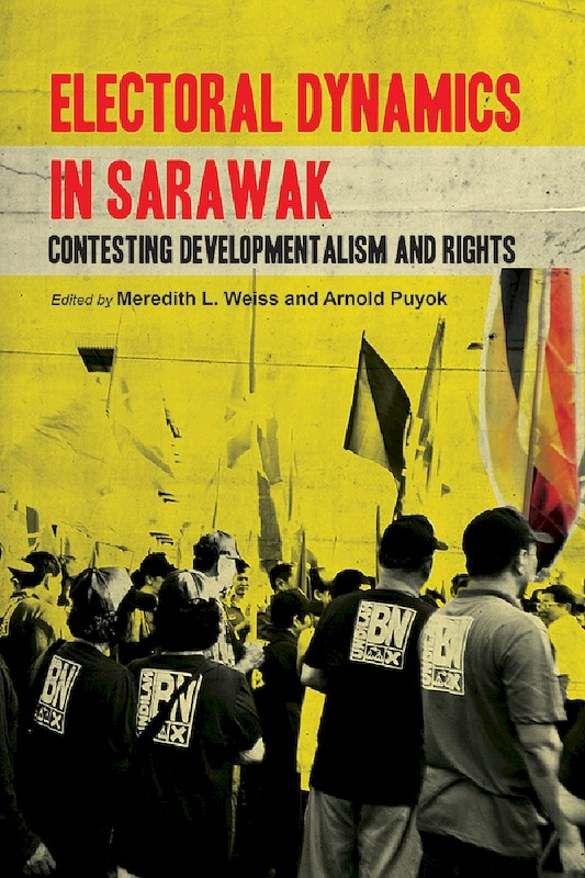Electoral Dynamics in Sarawak: Contesting Developmentalism and Rights