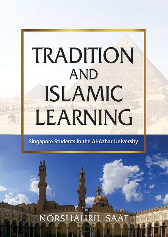 Tradition and Islamic Learning: Singapore Students in the Al-Azhar University