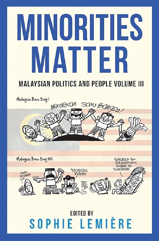 Minorities Matter: Malaysian Politics and People Volume III