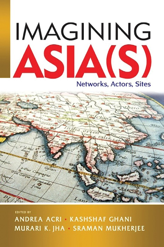 Imagining Asia(s): Networks, Actors, Sites