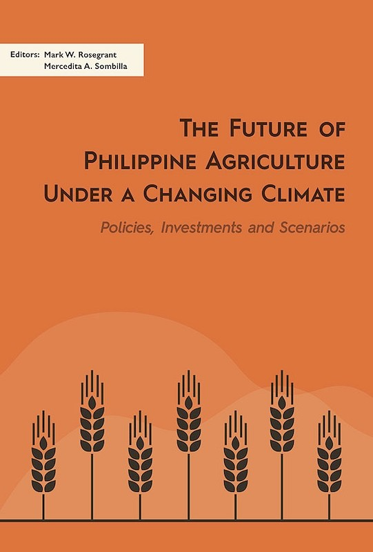 The Future of Philippine Agriculture under a Changing Climate: Policies, Investments and Scenarios