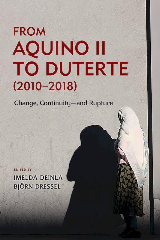 From Aquino II to Duterte (2010–2018): Change, Continuity—and Rupture