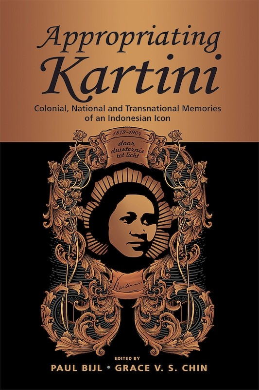 Appropriating Kartini: Colonial, National and Transnational Memories of an Indonesian Icon