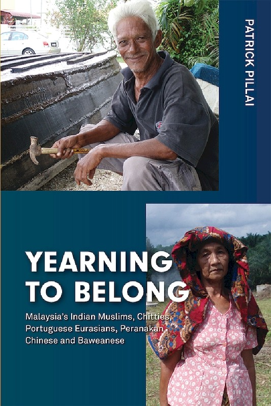 Yearning to Belong: Malaysia's Indian Muslims, Chitties, Portuguese Eurasians, Peranakan Chinese and Baweanese book cover