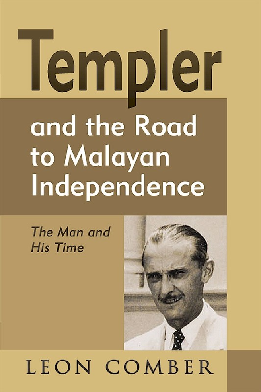 Templer and the Road to Malayan Independence: The Man and His Time book cover