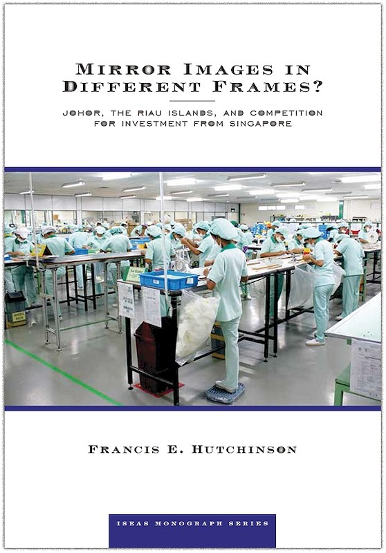 Mirror Images in Different Frames? Johor, the Riau Islands, and Competition for Investment from Singapore book cover