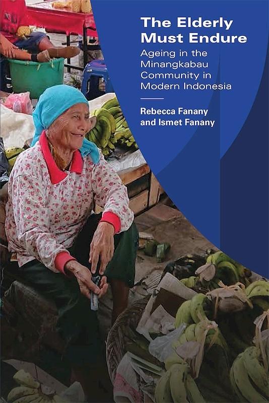 The Elderly Must Endure: Ageing in the Minangkabau Community in Modern Indonesia book cover
