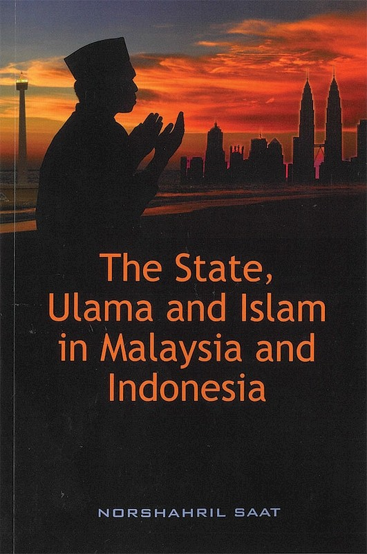 The State, Ulama and Islam in Malaysia and Indonesia book cover