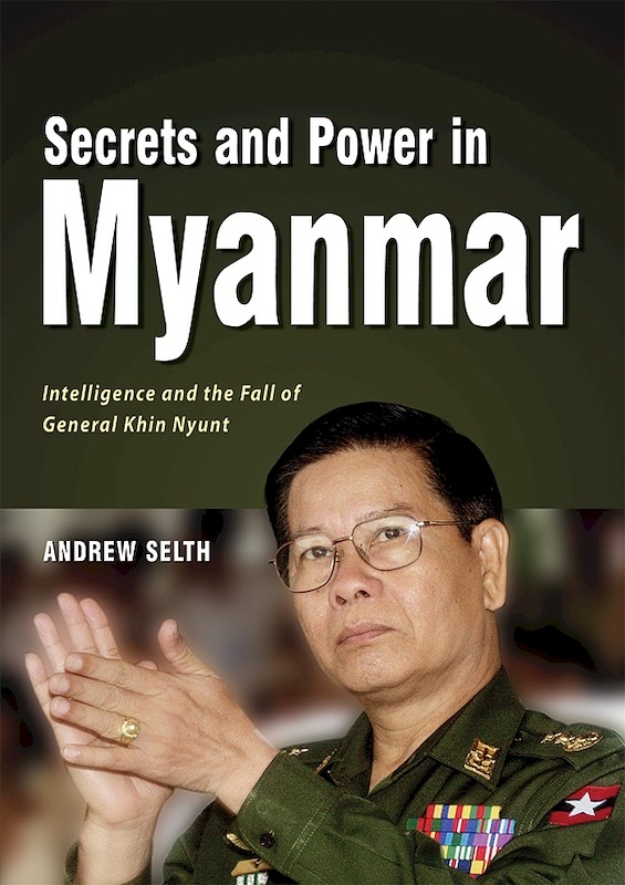 Secrets and Power in Myanmar: Intelligence and the Fall of General Khin Nyunt book cover