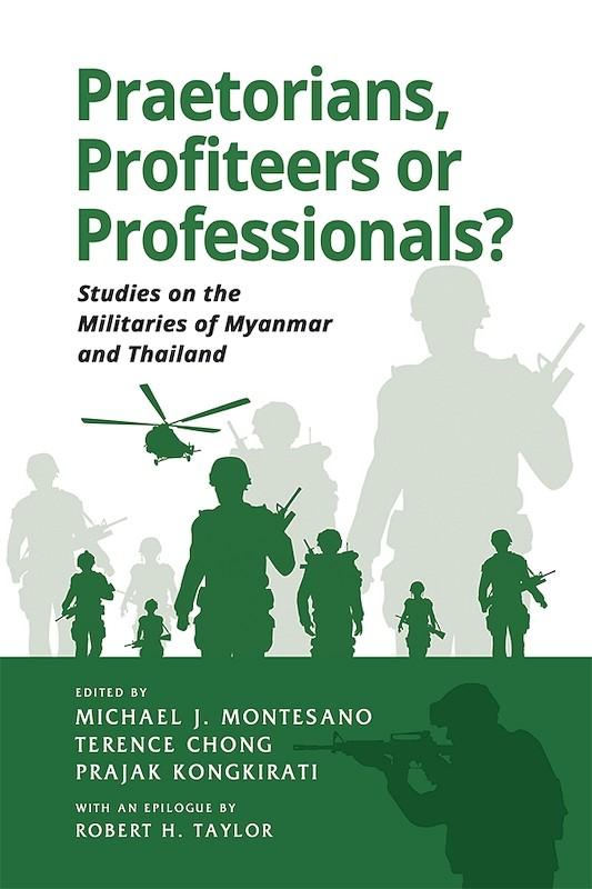 Praetorians, Profiteers or Professionals? Studies on the Militaries of Myanmar and Thailand book cover