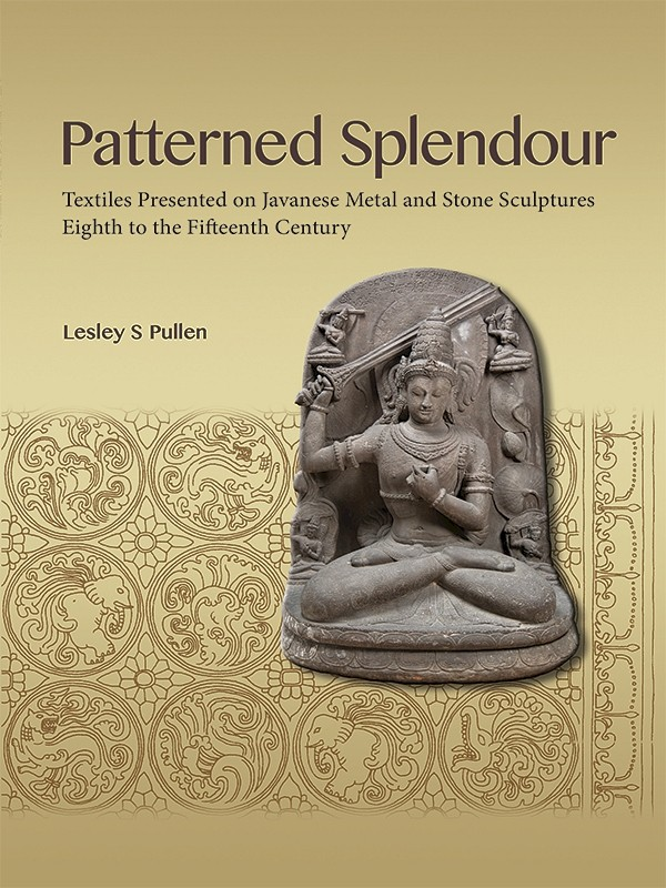 Patterned Splendour: Textiles Presented on Javanese Metal and Stone Sculptures; Eighth to Fifteenth Century book cover
