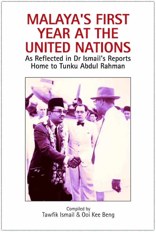 Malaya's First Year at the United Nations: As Reflected in Dr Ismail's Reports Home to Tunku Abdul Rahman book cover