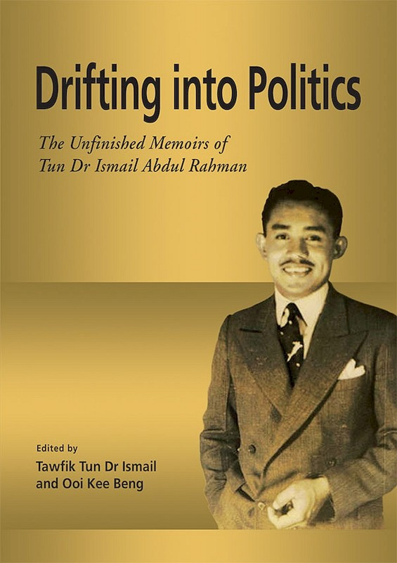 Drifting into Politics: The Unfinished Memoirs of Tun Dr Ismail Abdul Rahman book cover