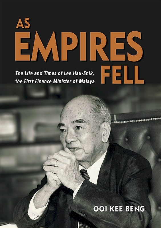As Empires Fell: The Life and Times of Lee Hau-Shik, the First Finance Minister of Malaya book cover