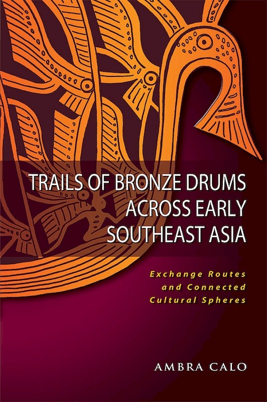 Trails of Bronze Drums Across Early Southeast Asia: Exchange Routes and Connected Cultural Spheres book cover