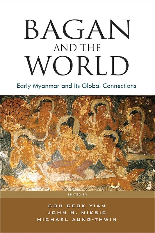Bagan and the World: Early Myanmar and Its Global Connections book cover