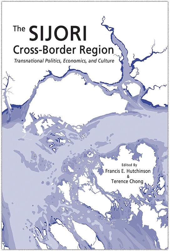 The SIJORI Cross-Border Region: Transnational Politics, Economics, and Culture book cover