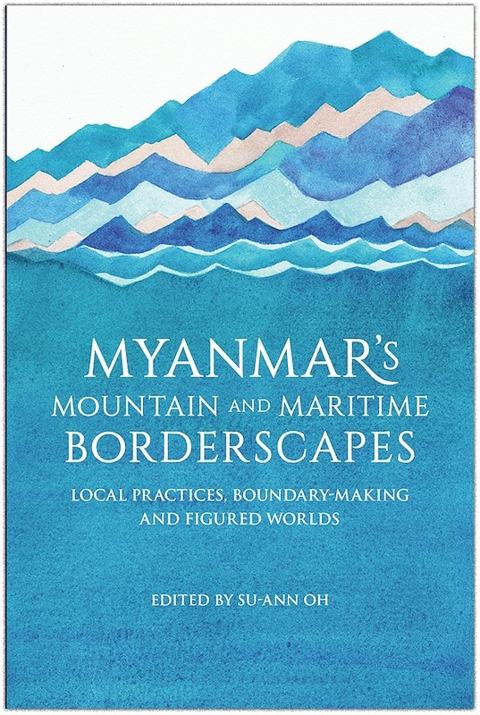 Myanmar's Mountain and Maritime Borderscapes: Local Practices, Boundary-Making and Figured Worlds book cover